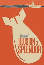 Illusion of Splendor ebook by J.D. Easley