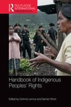 Handbook of Indigenous Peoples' Rights ebook by Damien Short,Corinne Lennox