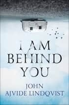 I Am Behind You ebook by John Ajvide Lindqvist