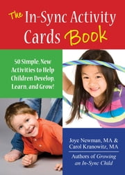 The In Sync Activity Card Book - 50 Simple Activities to Help Children Develop, Learn, and Grow! ebook by Carol Kranowitz,Joye Newman