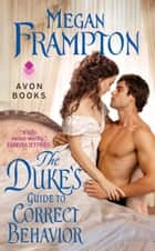 The Duke's Guide to Correct Behavior - A Dukes Behaving Badly Novel ebook by Megan Frampton