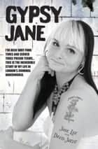 Gypsy Jane - I've Been Shot Four Times and Served Three Prison Terms: This is the Incredible Story of My Life in London's Criminal Underworld ebook by Jane Lee