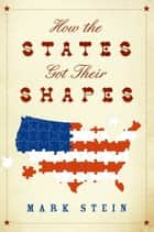 How the States Got Their Shapes ebook by Mr. Mark Stein