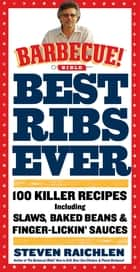 Best Ribs Ever: A Barbecue Bible Cookbook ebook by Steven Raichlen