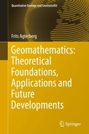 Geomathematics: Theoretical Foundations, Applications and Future Developments ebook by Frits Agterberg