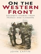 On the Western Front - Soldier's Stories from France and Flanders ebook by John Laffin
