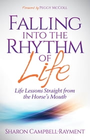 Falling Into the Rhythm of Life - Life Lessons Straight From the Horse's Mouth ebook by Sharon Campbell-Rayment,Peggy McColl