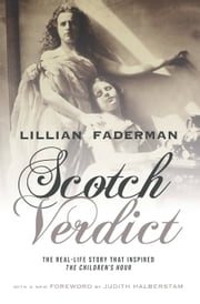 "Scotch Verdict - The Real-Life Story that Inspired ""The Children's Hour"" ebook by Lillian Faderman"