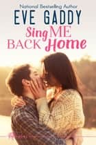 Sing Me Back Home ebook by Eve Gaddy