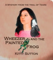 Wheezer And the Painted Frog ebook by Kitty Sutton