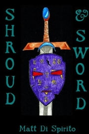 Shroud & Sword ebook by Matt Di Spirito