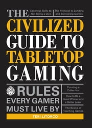 The Civilized Guide to Tabletop Gaming - Rules Every Gamer Must Live By ebook by Teri Litorco