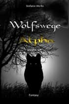 Wolfswege 5 - Alpha ebook by Stefanie Worbs