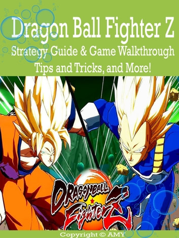 Dragon Ball Fighter Z Strategy Guide & Game Walkthrough, Tips, Tricks, and More! ebook by AMY