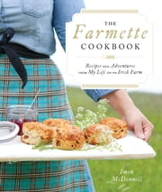 The Farmette Cookbook - Recipes and Adventures from My Life on an Irish Farm ebook by Imen McDonnell