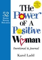 The Power of a Positive Woman Devotional GIFT - 52 Monday Morning Motivations ebook by Karol Ladd