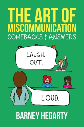 The Art of Miscommunication: Comebacks and Answers ebook by Barney Hegarty