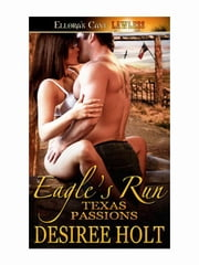 Eagle's Run (Texas Passions, Book One) ebook by Desiree Holt