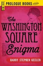 The Washington Square Enigma ebook by Harry Stephen Keeler