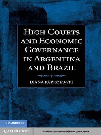 High Courts and Economic Governance in Argentina and Brazil ebook by Diana Kapiszewski