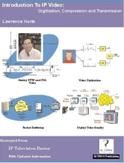 Introduction to IP Video; Digitization, Compression and Transmission ebook by Harte, Lawrence
