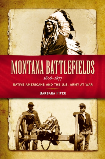 Montana battlefields 1806 1877 ebook by barbara fifer montana battlefields 1806 1877 native americans and the u s army at war ebook fandeluxe Gallery