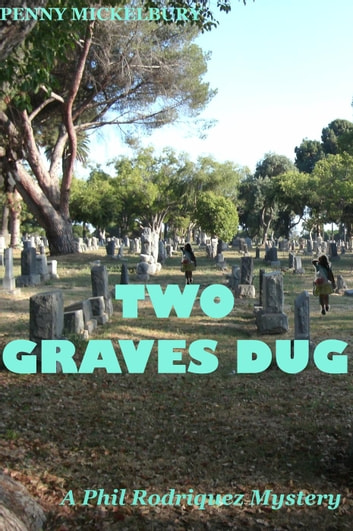 Two Graves Dug - A Phil Rodriquez Mystery, #1 ebook by Penny Mickelbury