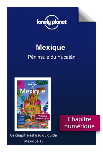 Mexique - Péninsule du Yucatán ebook by LONELY PLANET FR