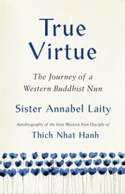 True Virtue - The Autobiography of a Western Buddhist Nun ebook by Sister Annabel Laity, John Barnett