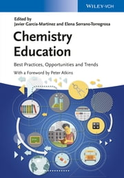 Chemistry Education - Best Practices, Opportunities and Trends ebook by Elena Serrano-Torregrosa,Peter W. Atkins,Javier García-Martínez