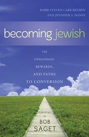 Becoming Jewish - The Challenges, Rewards, and Paths to Conversion ebook by Steven Carr Rabbi Reuben,Jennifer S. Hanin,Bob Saget