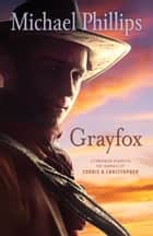 Grayfox (The Journals of Corrie and Christopher) ebook by Michael Phillips
