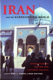 Iran and the Surrounding World - Interactions in Culture and Cultural Politics ebook by Nikki R. Keddie,Rudi Matthee