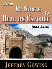 From El Norte to Real de Catorce (and back) ebook by Jeffrey Gowing