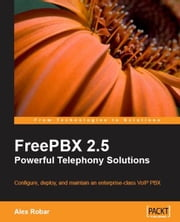 FreePBX 2.5 Powerful Telephony Solutions ebook by Alex Robar