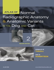 Atlas of Normal Radiographic Anatomy and Anatomic Variants in the Dog and Cat ebook by Donald E. Thrall,Ian D. Robertson