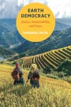 Earth Democracy - Justice, Sustainability, and Peace ebook by Vandana Shiva