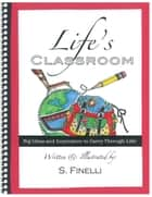 Life'S Classroom - Big Ideas and Inspiration to Carry Through Life ebook by S. Finelli