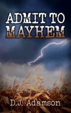 Admit to Mayhem: Lillian Dove Mystery ebook by D J Adamson