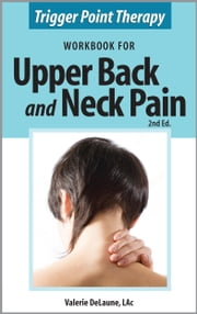 Trigger Point Therapy Workbook for Upper Back and Neck Pain ebook by Valerie DeLaune