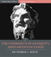 The Copernicus of Antiquity: Aristarchus of Samos (Illustrated Edition) ebook by Sir Thomas L. Heath
