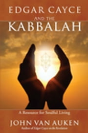 Edgar Cayce and the Kabbalah: Resources for Soulful Living - Resources for Soulful Living ebook by John Van Auken