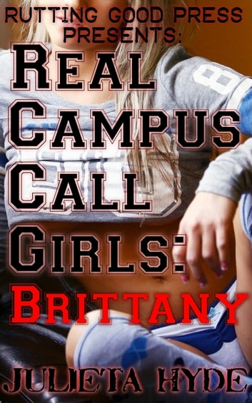 Real Campus Call Girls: Brittany ebook by Julieta Hyde