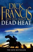 Dead Heat - Horse Racing Thriller 電子書 by Dick Francis, Felix Francis