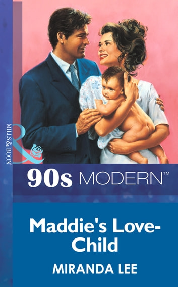 Maddie's Love-Child (Mills & Boon Vintage 90s Modern) ebook by Miranda Lee