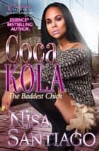Coca Kola - The Baddest Chick ebook by Nisa Santiago