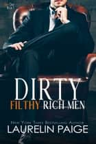 Dirty Filthy Rich Men eBook by Laurelin Paige