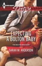 Expecting a Bolton Baby ebook by Sarah M. Anderson