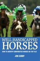 Well Handicapped Horses ebook by Jon Gibby