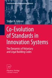 Co-Evolution of Standards in Innovation Systems - The Dynamics of Voluntary and Legal Building Codes ebook by Stefan N. Grösser